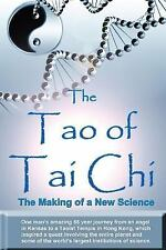 The Tao of Tai Chi: the Making of a New Science : One Man's Amazing 55 Year...