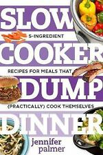 Slow Cooker Dump Dinners: 5-Ingredient Recipes for Meals That (Practically) Cook