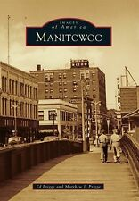 Images of America: Manitowoc by Matthew J. Prigge and Ed Prigge (2014,...