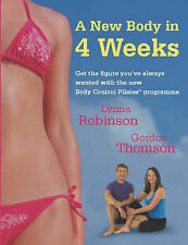 A New Body in 4 Weeks: New Body Control Pilates Lynne Robinson & Gordon Thomson