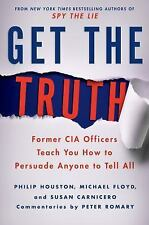 Get the Truth : Former CIA Officers Teach You How to Find What Others Don't...