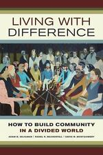 Living with Difference: How to Build Community in a Divided World California Se