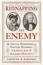 Kidnapping the Enemy: The Special Operations to Capture Generals Charles Lee and