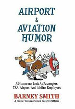 Airport & Aviation Humor: A Humorous Look At Passengers, TSA, Airport, And Airl