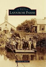 Images of America Ser.: Lafourche Parish by Clifton P. Theriot (2014, Paperback)