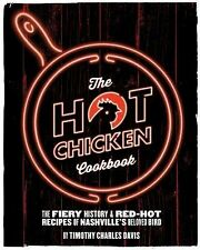 Hot Chicken Cookbook : The Fiery History and Recipes of Nashville's Spicy...
