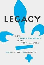 Legacy : How French Canadians Have Shaped North America by Andre Pratte and...