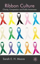 Ribbon Culture : Charity, Compassion and Public Awareness by Sarah E. H....