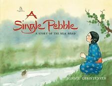 A Single Pebble : A Story of the Silk Road by Bonnie Christensen (2013,...