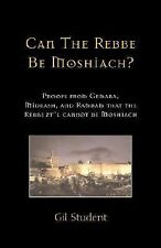 Can The Rebbe Be Moshiach?: Proofs from Gemara, Midrash, and Rambam that the Reb