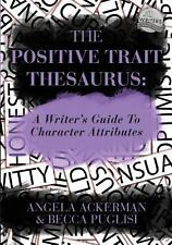 The Positive Trait Thesaurus : A Writer's Guide to Character Attributes by...