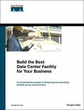 Build the Best Data Center Facility for Your Business by Douglas Alger (2005,...