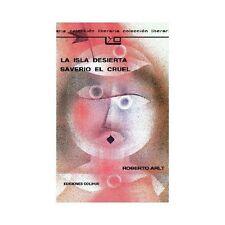 La Isla Desierta Saverio el Cruel by Roberto Arlt (1993, Paperback)