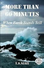 More Than 60 Minutes : When Earth Stands Still by T. Niazi (2009, Paperback)