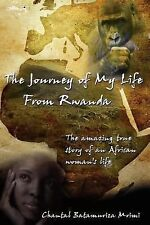 The Journey of My Life from Rwanda : The amazing true story of an African...