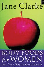 Body Foods For Women: Eat Your Way to Good Health, Jane Clarke