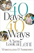 40 Days, 40 Ways : A New Look at Lent by Ph.D, Marcellino D'Ambrosio (2014, PB)