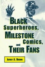Black Superheroes, Milestone Comics, and Their Fans by Jeffrey A. Brown...