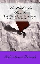 The First Step Is Always the Hardest Ser.: To Heal Her Heart (the First Step...