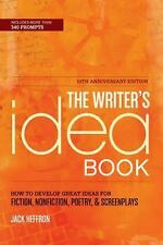The Writer's Idea Book 10th Anniversary Edition: How to Develop Great Ideas for