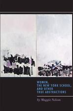Women, the New York School, and Other True Abstractions by Maggie Nelson...