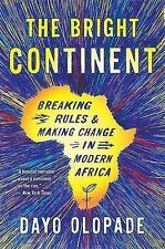 The Bright Continent : Breaking Rules and Making Change in Modern Africa by...