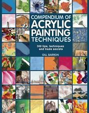 Compendium of Acrylic Painting Techniques : 300 Tips, Techniques and Trade...