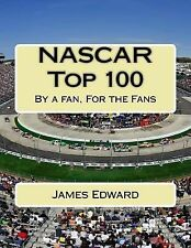 NASCAR Top 100 : By a Fan, for the Fans by James Edward (2014, Paperback,...