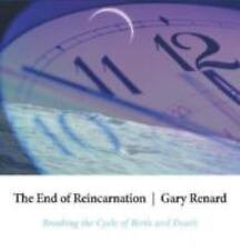 The End of Reincarnation : Breaking the Cycle of Birth and Death by Gary...