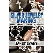 Silver Jewelry Making : An Easy and Complete Step by Step Guide by Janet...