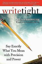 Write Tight : Say Exactly What You Mean with Precision and Power by William...