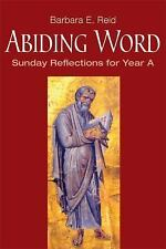 Abiding Word : Sunday Reflections for Year A by Barbara E. Reid (2013,...