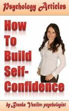 Psychology Articles: How to Build Self-Confidence by Branka Vasilev (2012,...