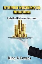Retirement Investments 101 : Mutual Funds by King Kovacs (2012, Paperback)