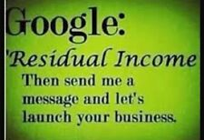 Google: Residual Income, Then Send Me A Message And Let's Launch Your Business.
