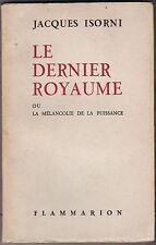 LE DERNIER ROYAUME OU LA MELANCOLIE DE LA PUISSANCE  JACQUES ISORNI  1963