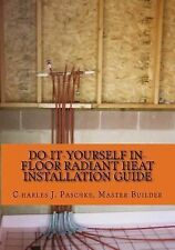 Do-It-Yourself in-Floor Radiant Heat Installation Guide by Charles Paschke...