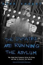 The Inmates Are Running the Asylum: Why High Tech Products Drive Us Crazy and Ho