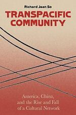 Transpacific Community: America, China, and the Rise and Fall of a Cultural Netw