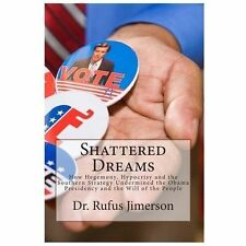 Shattered Dreams : How Hegemony, Hypocrisy and the Southern Strategy...