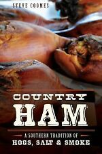 Country Ham : A Southern Tradition of Hogs, Salt and Smoke by Steve Coomes...