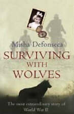 Surviving With Wolves: The Most Extraordinary Story of World War II Misha Defons