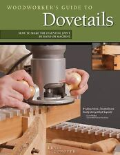 Woodworker's Guide to Dovetails : How to Make the Essential Joint by Hand or...