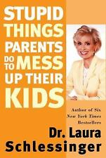 Stupid Things Parents Do To Mess Up Their Kids: Don't Have Them If You Won't Rai
