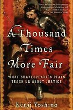 A Thousand Times More Fair: What Shakespeare's Plays Teach Us About Justice Yos