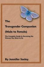 The Transgender Companion (Male to Female) : The Complete Guide to Becoming...