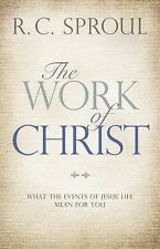 The Work of Christ : What the Events of Jesus' Life Mean for You by R. C....