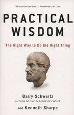 Practical Wisdom : The Right Way to Do the Right Thing by Barry Schwartz and...