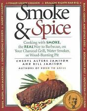 Smoke and Spice : Cooking with Smoke the Real Way to Barbecue on Your Charcoal G