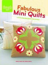 Fabulous Mini Quilts: 5 Stylish quilts to stitch (Threads Selects)